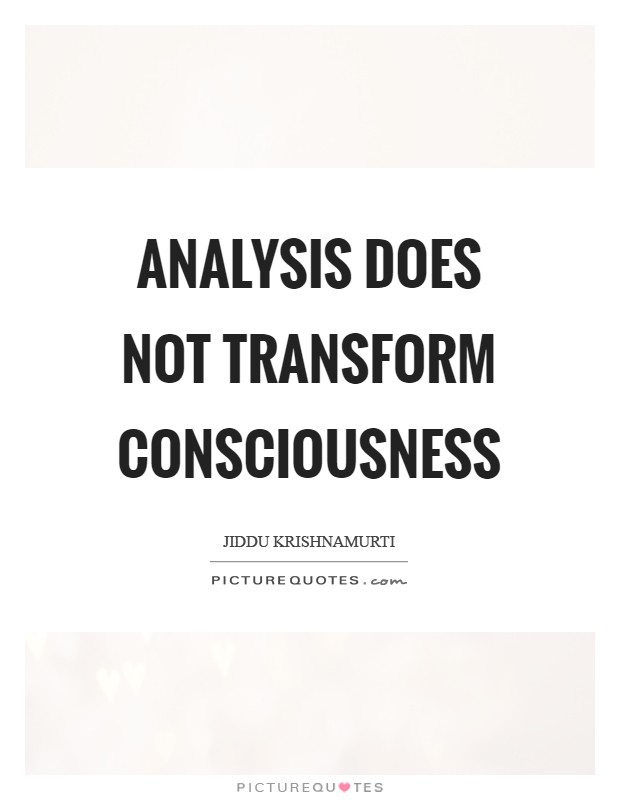 Analysis does not transform consciousness Picture Quote #1