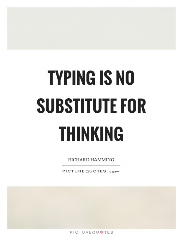 Typing is no substitute for thinking Picture Quote #1