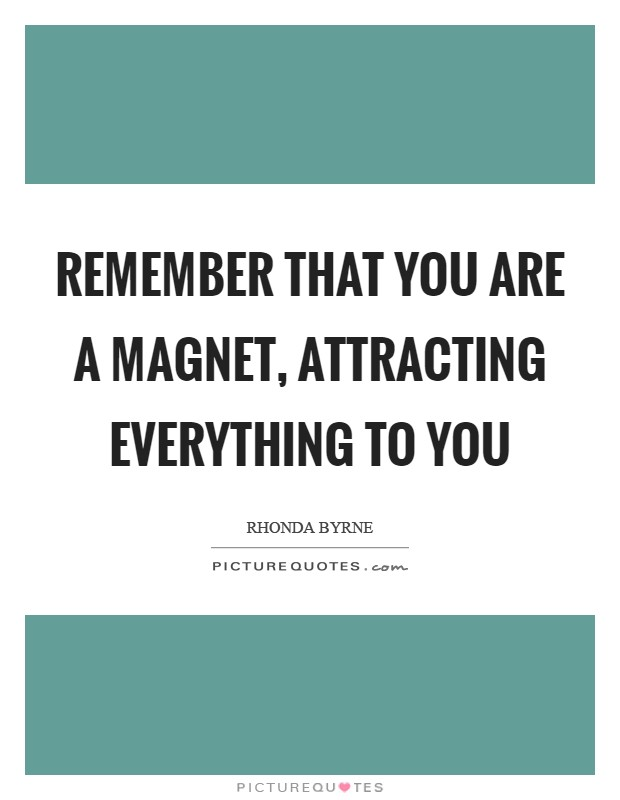 Remember that you are a magnet, attracting everything to you Picture Quote #1
