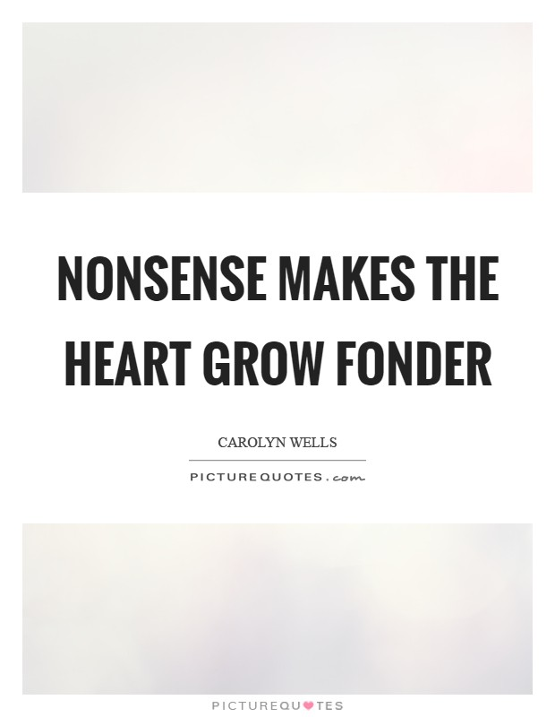 Nonsense makes the heart grow fonder Picture Quote #1