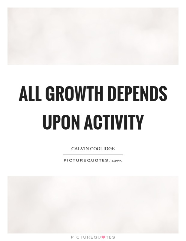 All growth depends upon activity Picture Quote #1