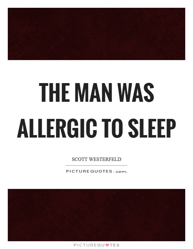 The man was allergic to sleep Picture Quote #1