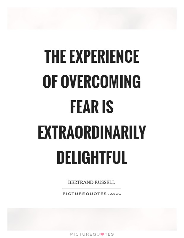 The experience of overcoming fear is extraordinarily delightful Picture Quote #1