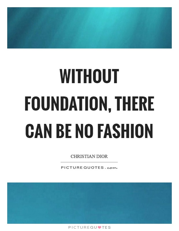Without foundation, there can be no fashion Picture Quote #1