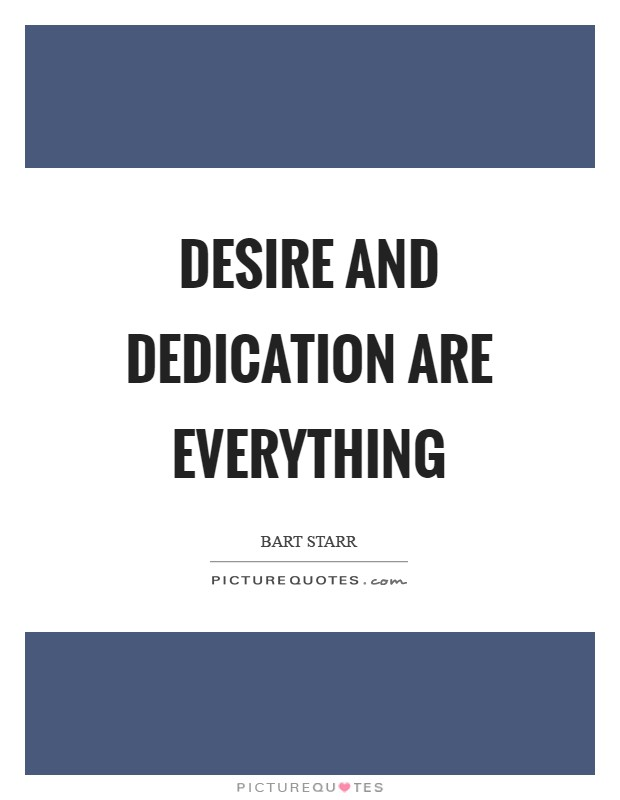 Desire and dedication are everything Picture Quote #1