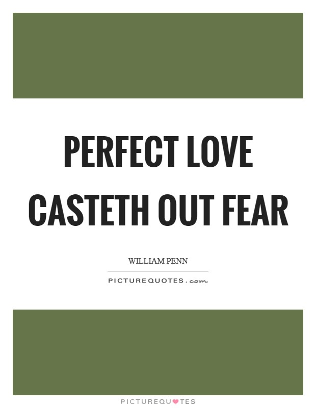 Perfect love casteth out fear Picture Quote #1
