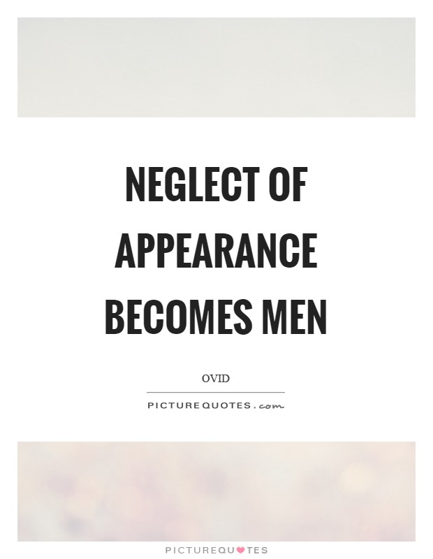 Neglect of appearance becomes men Picture Quote #1
