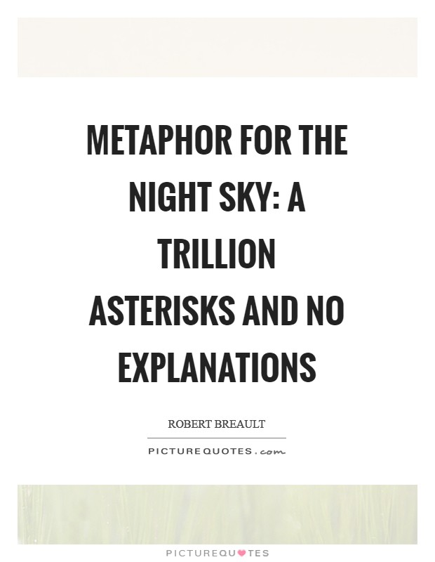 Metaphor for the night sky: a trillion asterisks and no explanations Picture Quote #1