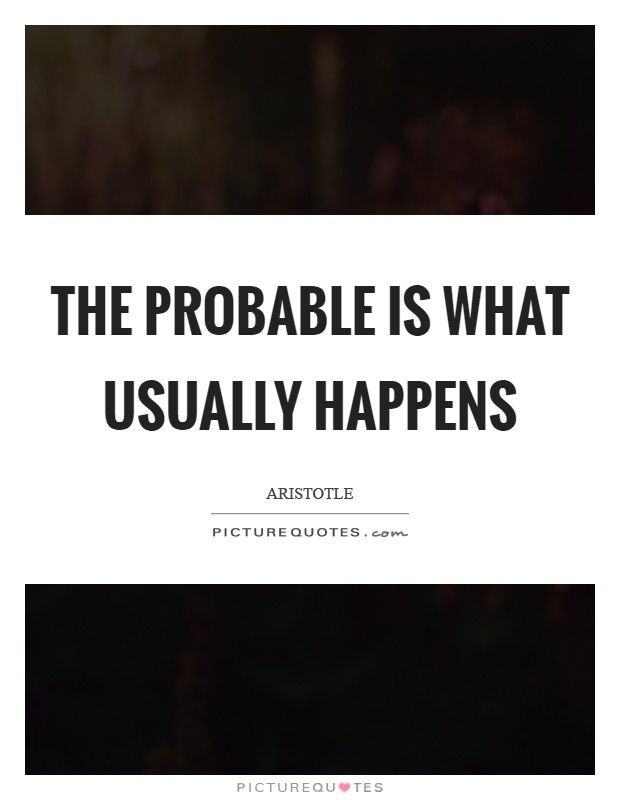 The probable is what usually happens Picture Quote #1