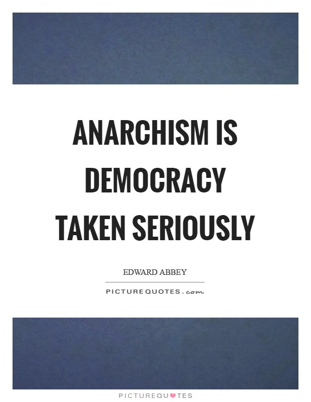 Anarchism is democracy taken seriously Picture Quote #1