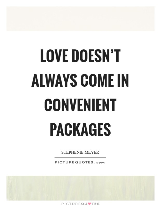 Love doesn't always come in convenient packages Picture Quote #1