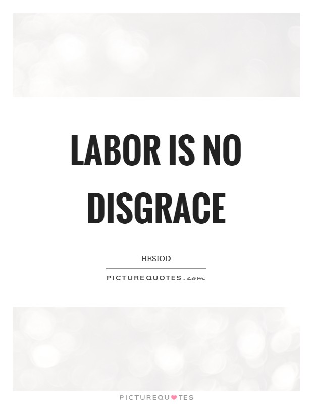 Labor is no disgrace Picture Quote #1