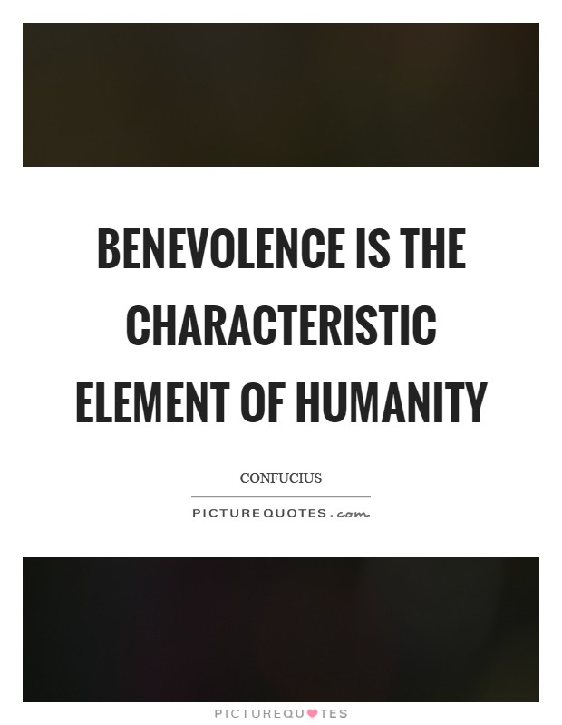 Benevolence is the characteristic element of humanity Picture Quote #1