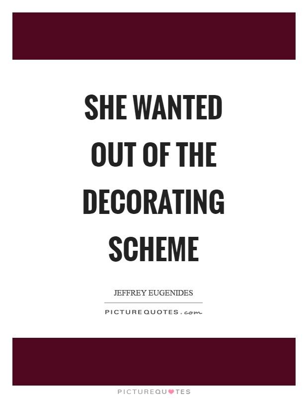 She wanted out of the decorating scheme Picture Quote #1