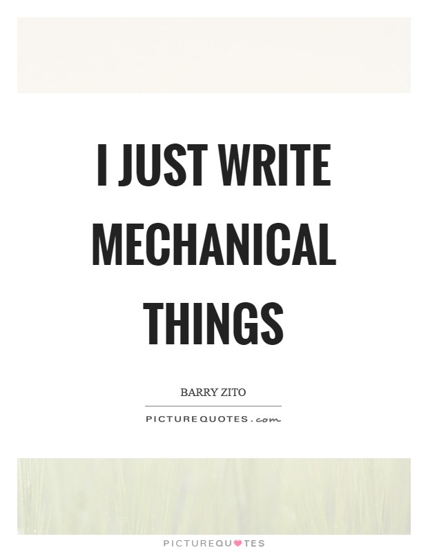 I just write mechanical things Picture Quote #1