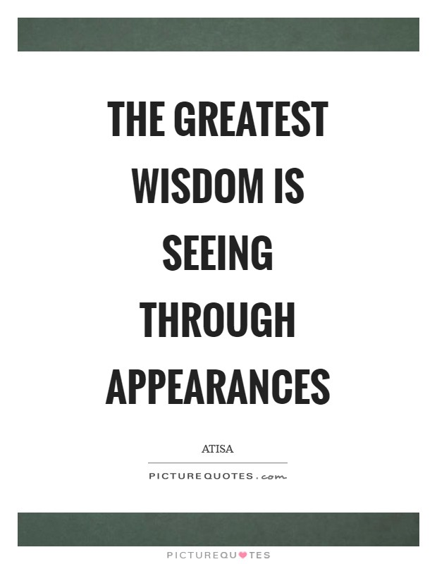 The greatest wisdom is seeing through appearances Picture Quote #1