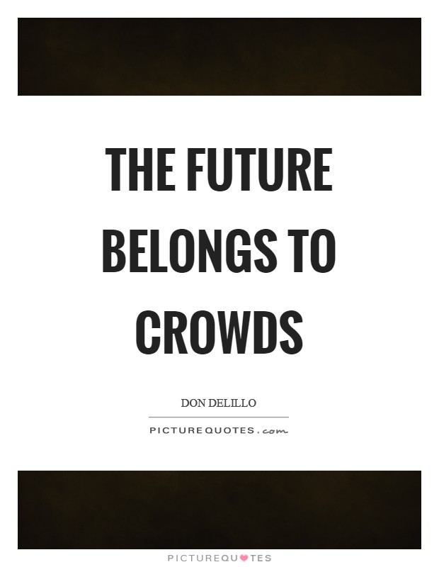 The future belongs to crowds Picture Quote #1