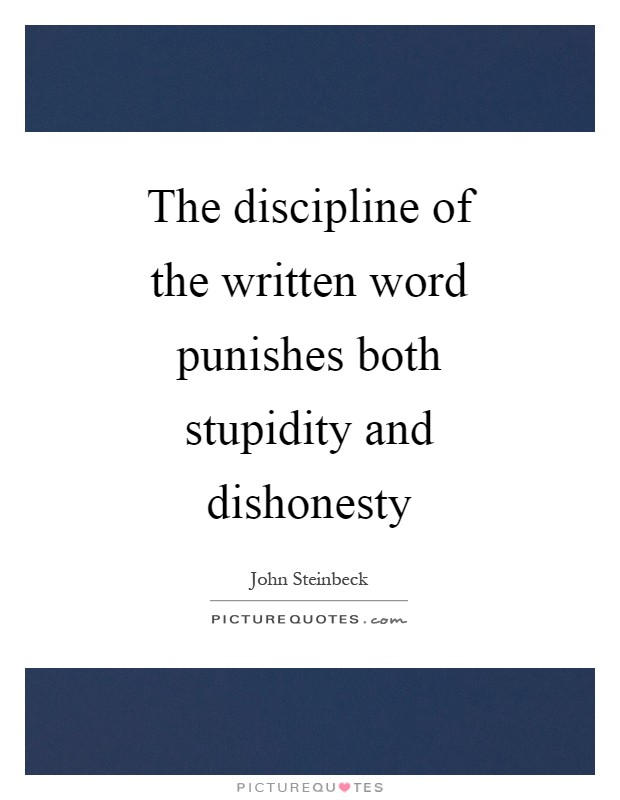 The discipline of the written word punishes both stupidity and dishonesty Picture Quote #1