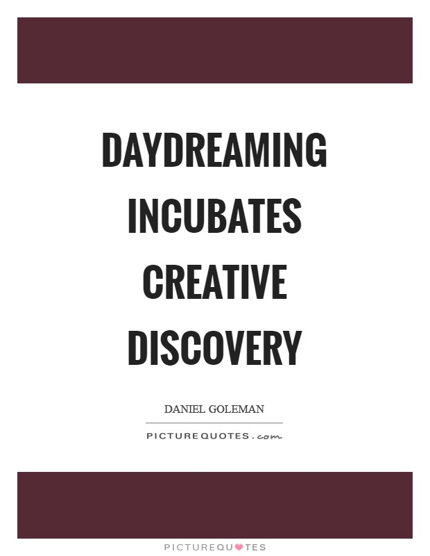 Daydreaming incubates creative discovery Picture Quote #1
