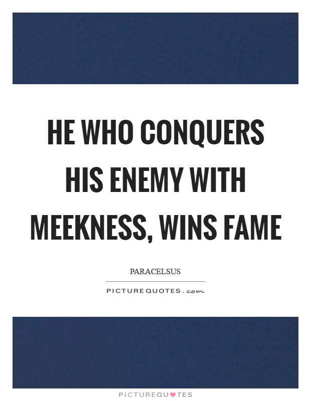 He who conquers his enemy with meekness, wins fame Picture Quote #1