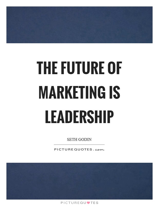The future of marketing is leadership Picture Quote #1