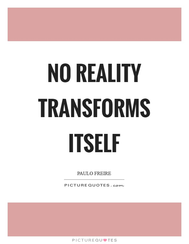 No reality transforms itself Picture Quote #1
