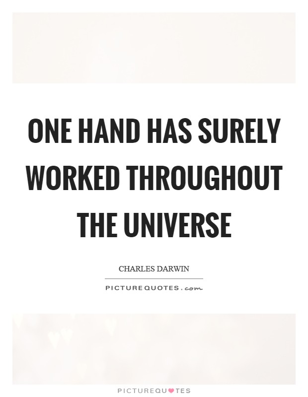 One hand has surely worked throughout the universe Picture Quote #1