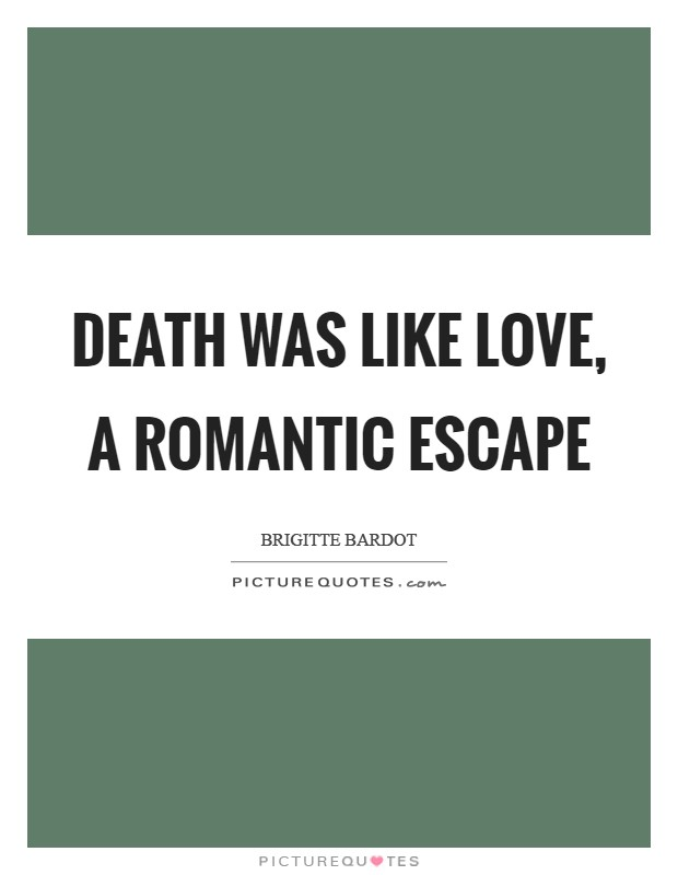 Death was like love, a romantic escape Picture Quote #1