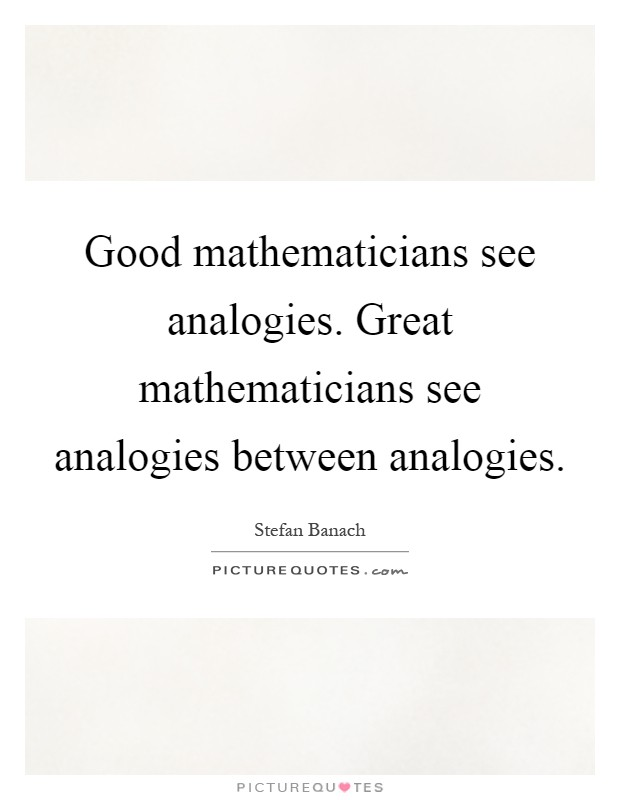 Good mathematicians see analogies. Great mathematicians see analogies between analogies Picture Quote #1
