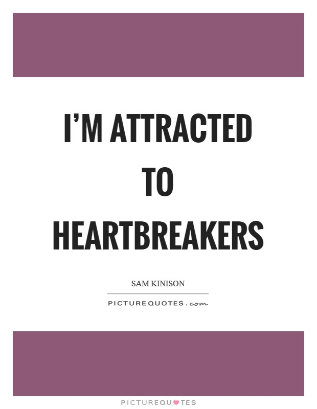 I'm attracted to heartbreakers Picture Quote #1