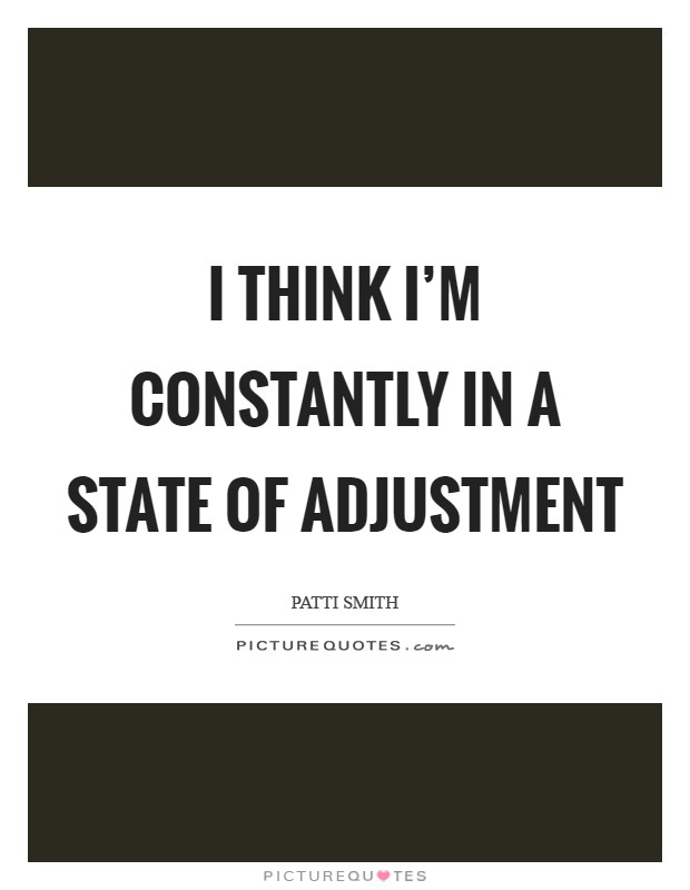 I think I'm constantly in a state of adjustment Picture Quote #1