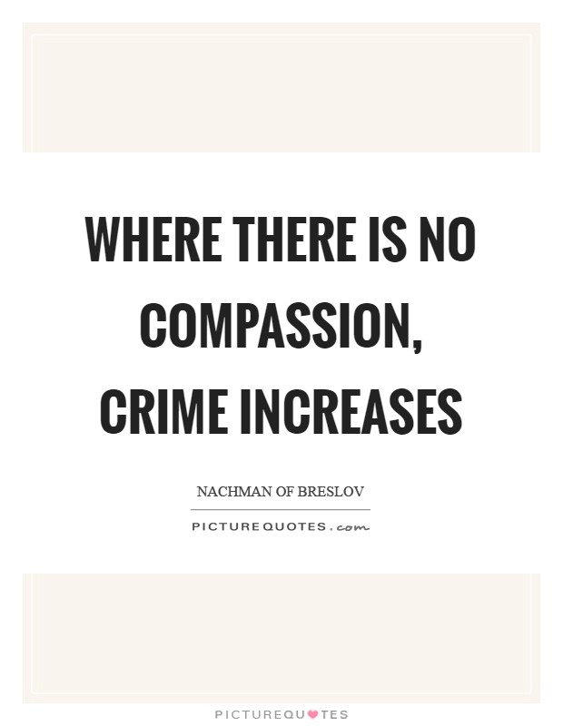Where there is no compassion, crime increases Picture Quote #1