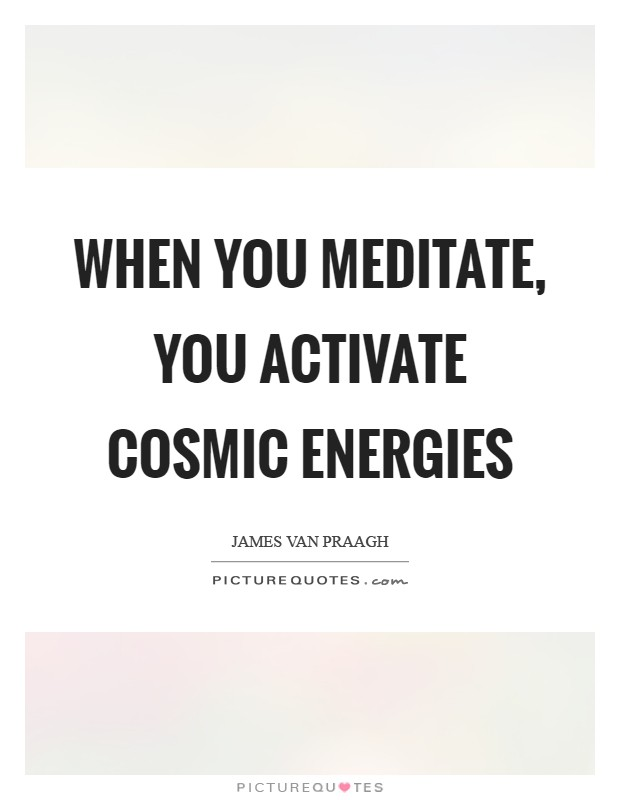 When you meditate, you activate cosmic energies Picture Quote #1