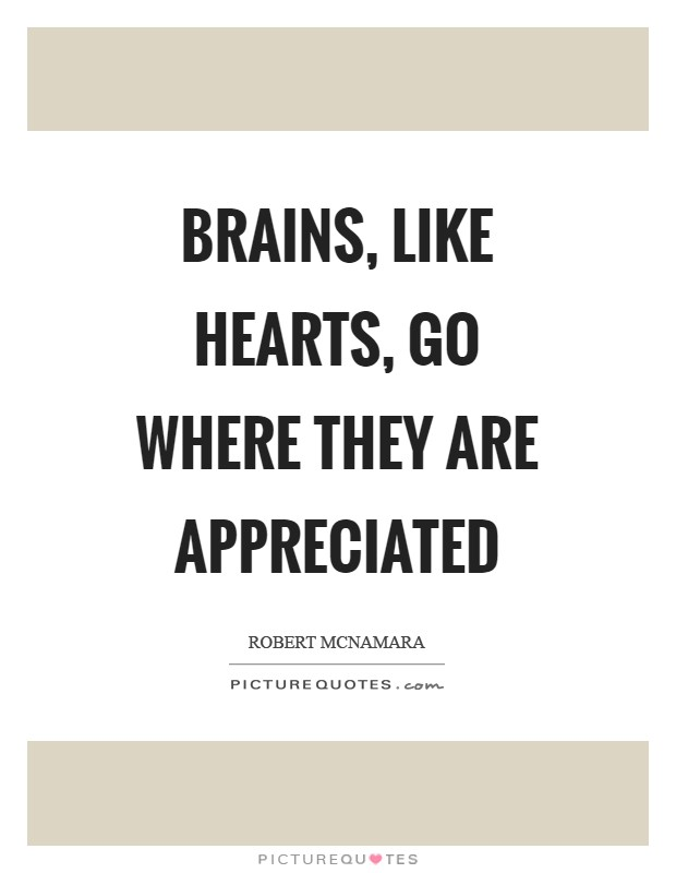Brains like hearts go where they are appreciated essay