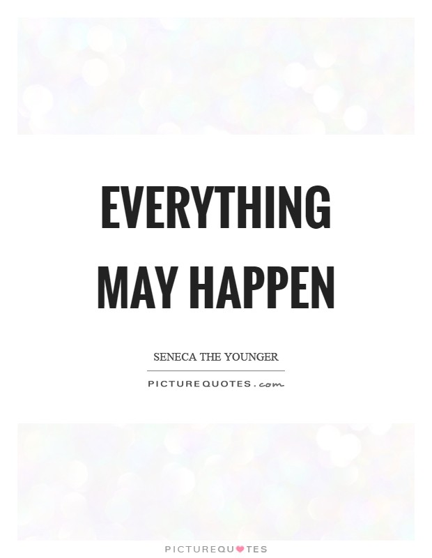 Everything may happen Picture Quote #1