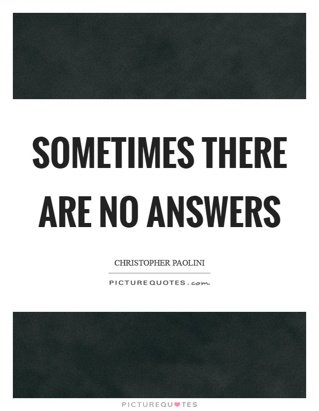 Sometimes there are no answers Picture Quote #1