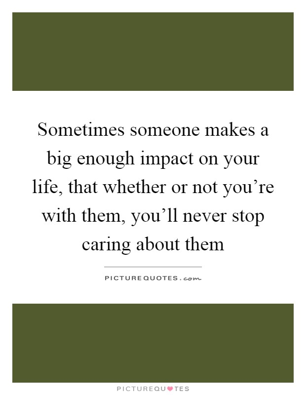 people that impact your life If someone has made a difference in your life, tell them a positive impact can change a life.