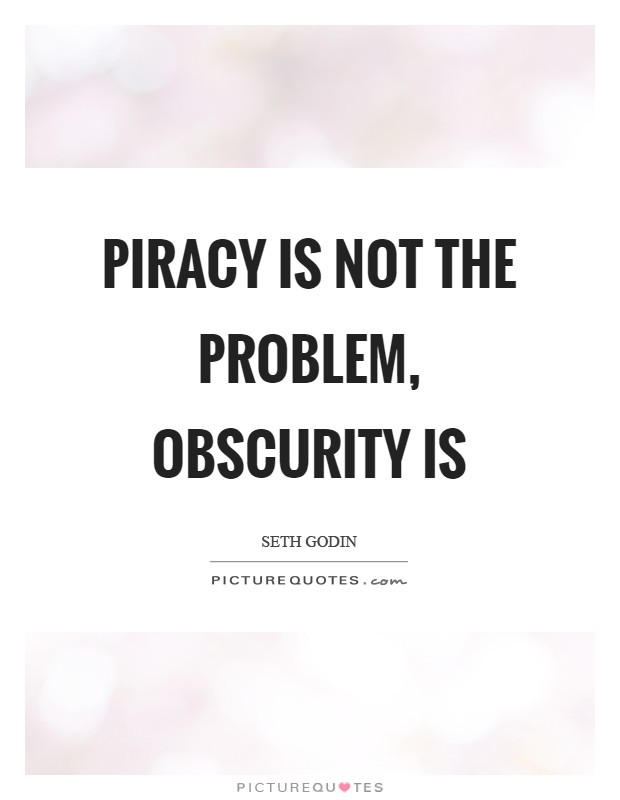 Piracy is not the problem, obscurity is Picture Quote #1