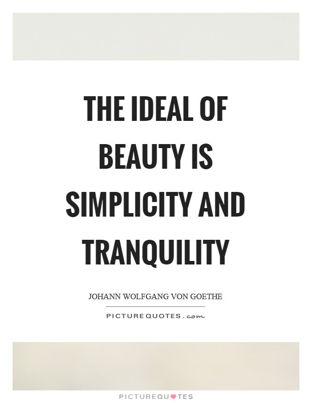 The ideal of beauty is simplicity and tranquility Picture Quote #1