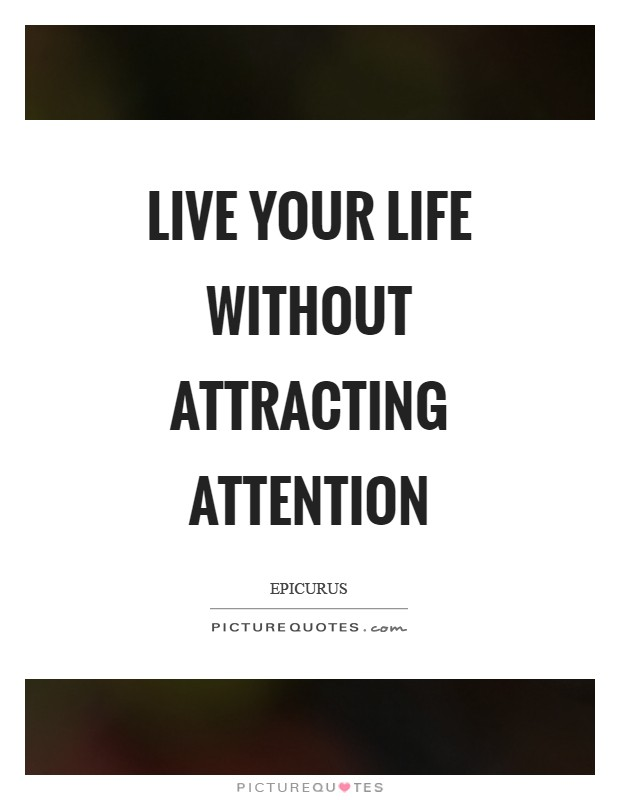 Live your life without attracting attention Picture Quote #1