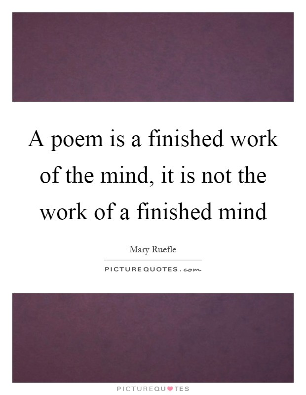 A poem is a finished work of the mind, it is not the work of a finished mind Picture Quote #1