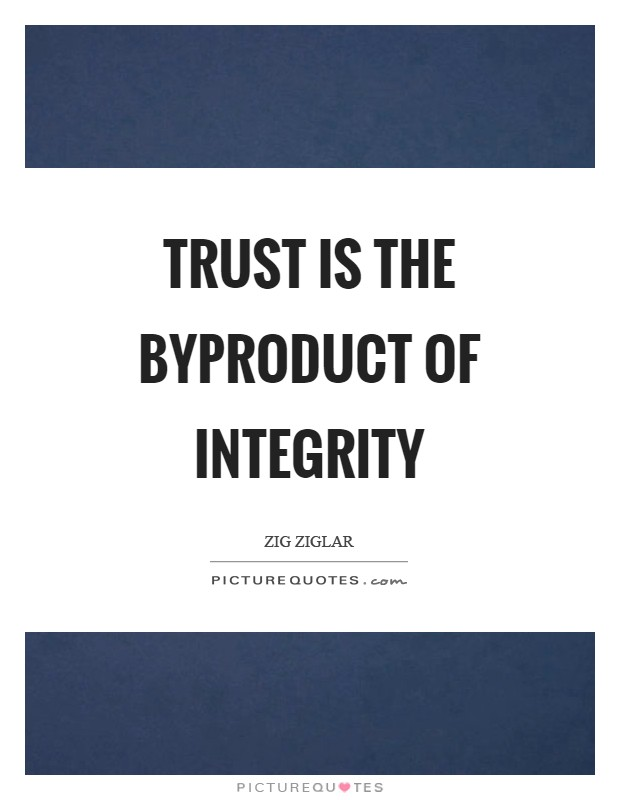 Trust is the byproduct of integrity Picture Quote #1