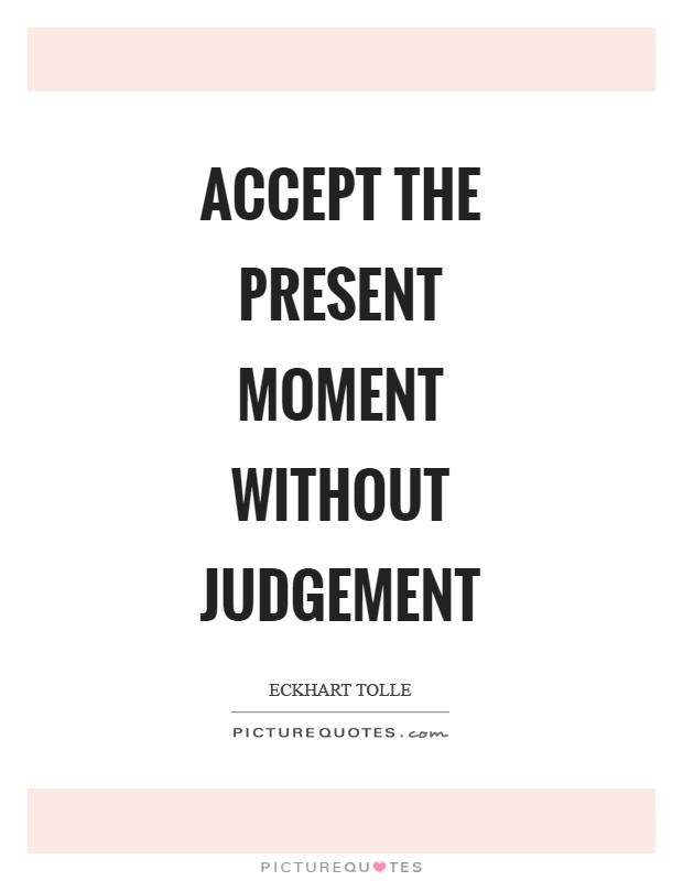 Accept the present moment without judgement Picture Quote #1
