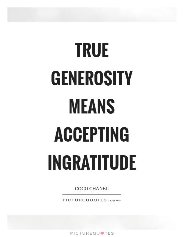 True generosity means accepting ingratitude Picture Quote #1