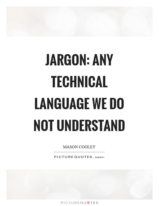 Jargon: any technical language we do not understand Picture Quote #1