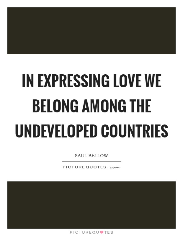 In expressing love we belong among the undeveloped countries Picture Quote #1