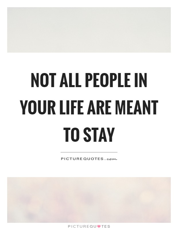 Not all people in your life are meant to stay Picture Quote #1