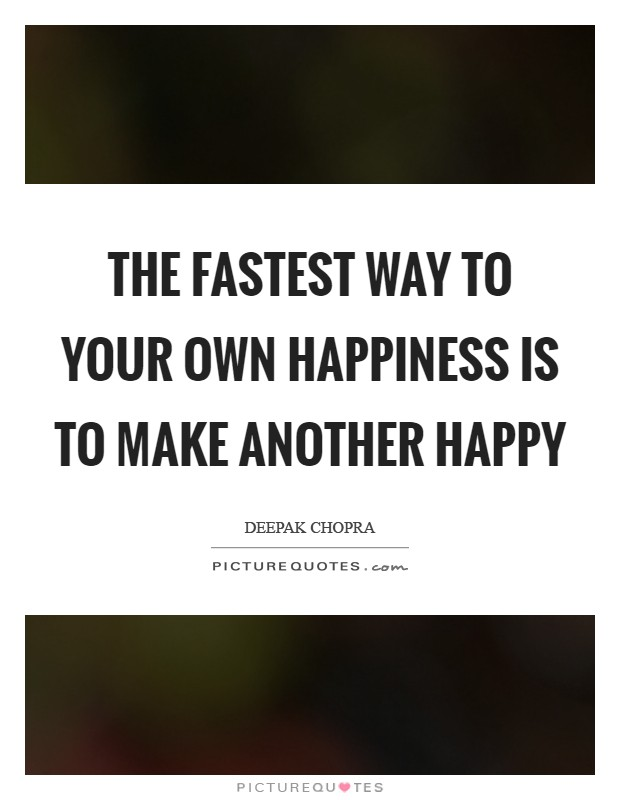 The fastest way to your own happiness is to make another happy Picture Quote #1