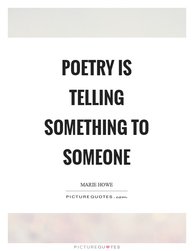 Poetry is telling something to someone Picture Quote #1