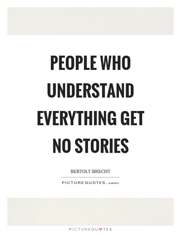 People who understand everything get no stories Picture Quote #1